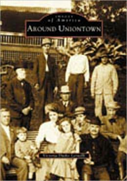 Around Uniontown, Pennsylvania (Images of America Series)