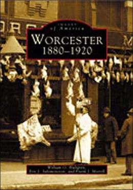 Worcester: 1880-1920 (Images of America Series)