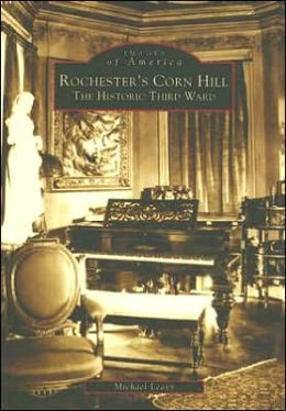 Rochester's Corn Hill: The Historic Third Ward (Images of America Series)