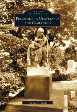 Philadelphia Graveyards and Cemeteries,Pennsylvania (Images of America Series)