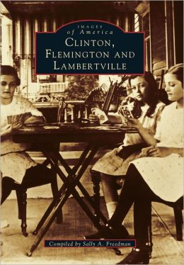 Clinton, Flemington, and Lambertville (Images of America Series)