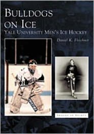 Bulldogs on Ice: Yale University Men's Ice Hockey (Images of Sports Series)