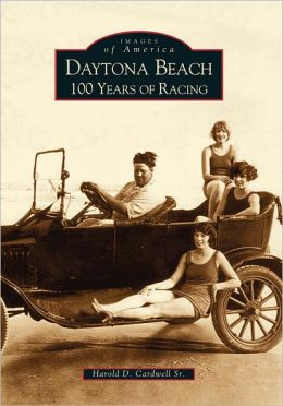 Daytona Beach: 100 Years of Racing, Florida (Images of America Series)
