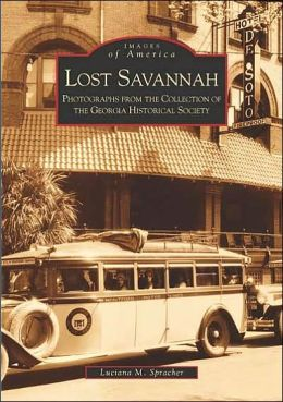 Lost Savannah: Photographs from the Collection of the Georgia Historical Society (Images of America Series)