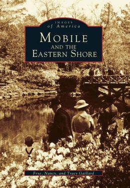 Mobile and the Eastern Shore (Images of America Series)