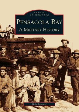 Pensacola Bay: A Military History, Florida (Images of America Series)