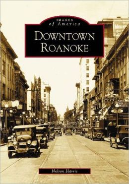 Downtown Roanoke, Virginia (Images of America Series)