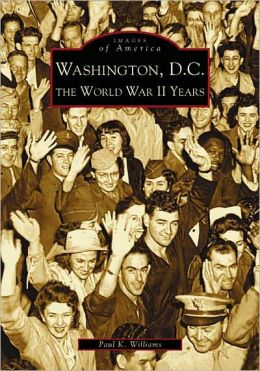 Washington, D.C.: The World War II Years (Images of America Series)