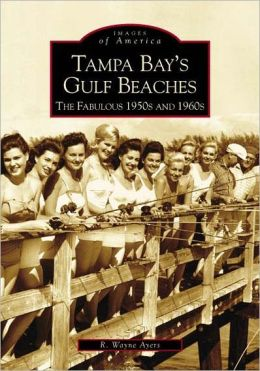 Tampa Bay's Gulf Beaches: The Fabulous 50's and 60's, Florida (Images of America Series)
