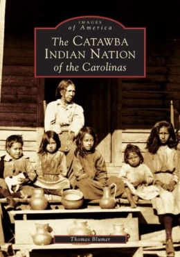 The Catawba Indian Nation of the Carolinas (Images of America Series)