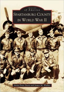 Spartanburg County in World War II, South Carolina (Images of America Series)