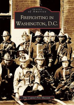 Firefighting in Washington, D.C (Images of America Series)