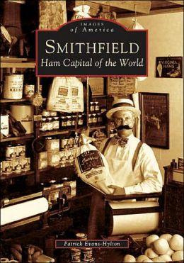 Smithfield, Virginia: Ham Capital of the World (Images of America Series)