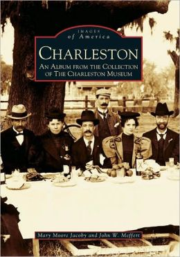Charleston, South Carolina: An Album from the Collection of the Charleston Museum (Images of America Series)