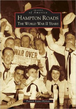 Hampton Roads: The World War II Years, Virginia (Images of America Series)