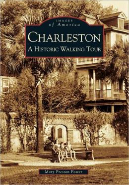 Charleston, South Carolina: A Historic Walking Tour (Images of America Series)