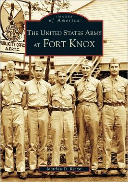 The United States Army at Fort Knox, Kentucky (Images of America Series)