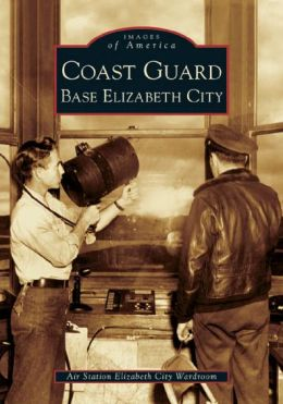 Coast Guard Base Elizabeth City, North Carolina (Images of America Series)