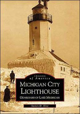 Michigan City Lighthouse: Guardians of Lake Michigan, Indiana (Images of America Series)