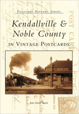 Kendalville and Noble County, Indiana (Postcard History Series)