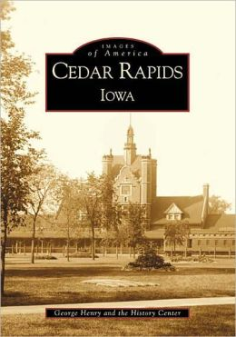 Cedar Rapids, Iowa (Images of America Series)