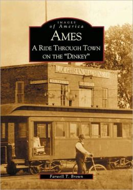 Ames, Iowa: A Ride Through Town on the Dinkey (Images of America Series)