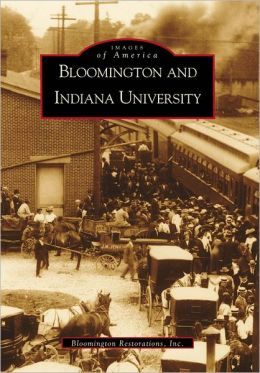 Bloomington and Indiana University, Indiana (Images of America Series)