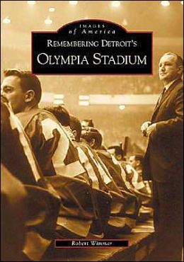 Remembering Detroit's Olympia Stadium, Michigan (Images of America Series)