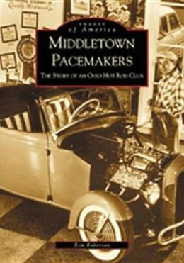 Middleton Pacemakers: The Story of an Ohio Hot Rod Club (Images of America)