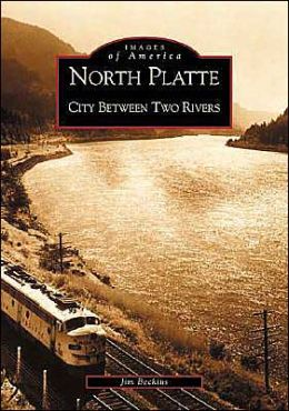 North Platte: City between Two Rivers, Nebraska (Images of America Series)