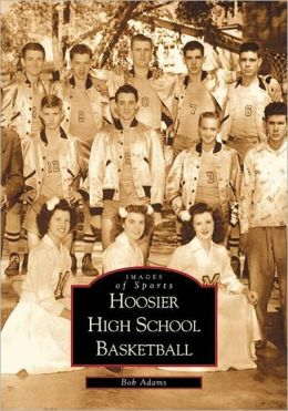 Hoosier High School Basketball, Indiana (Images of Sports Series)