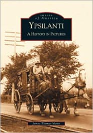 Ypsilanti, Michigan: A History in Pictures (Images of America Series)