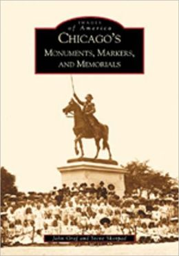 Chicago's Monuments, Markers, and Memorials, Illinois (Images of America Series)