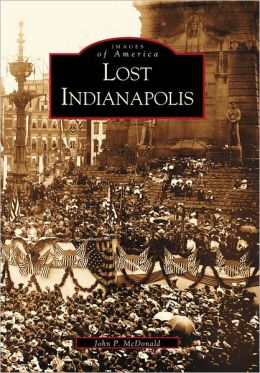 Lost Indianapolis, Indiana (Images of America)