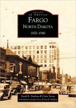Fargo, North Dakota, 1870-1940 (Images of America Series)
