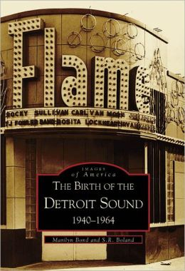 Birth of the Detroit Sound Michigan: 1940-1964 (Images of America Series)