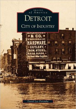 Detroit, Michigan: City of Industry (Images of America Series)