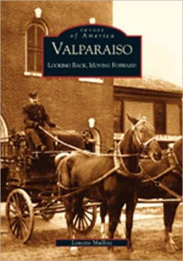 Valparaiso, Indiana: Looking Back, Moving Forward (Images of America Series)