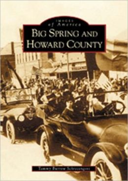 Big Spring and Howard County, Texas (Images of America Series)