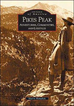 Pike's Peak: Adventurers, Communities and Lifestyles, Colorado (Images of America Series)
