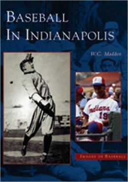 Indianapolis Baseball in Indiana (Images of Baseball Series)