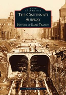 Cincinnati Subway: History of Rapid Transit, Ohio (Images of America Series)