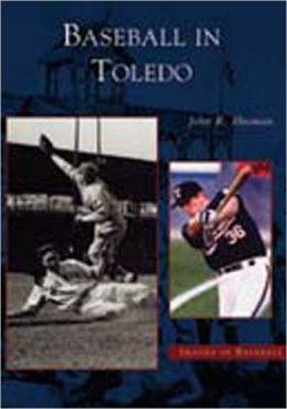 Baseball in Toledo, Ohio (Images of Baseball Series)