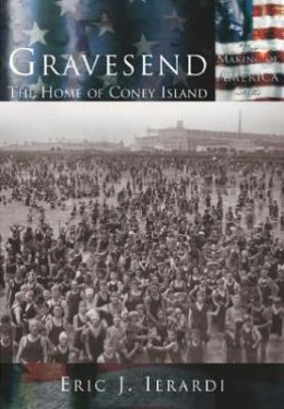 Gravesend: The Home of Coney Island (The Making of America Series)