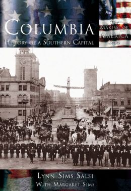 Columbia: History of a Southern Capital, South Carolina (The Making of America Series)