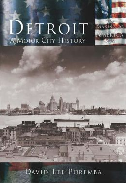 Detroit, Michigan: A Motor City History (Making of America Series)