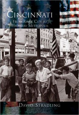 Cincinnati, Ohio: From River City to Highway Metropolis (Making of America Series)