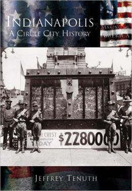 Indianapolis, Indiana: A Circle City History (Making of America Series)