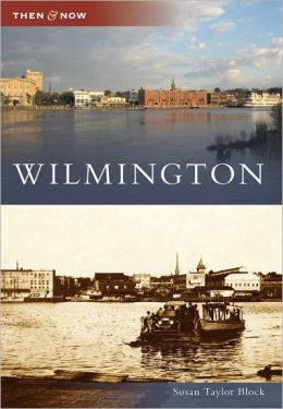 Wilmington, North Carolina (Then and Now Series)