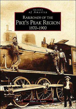 Railroads of the Pike's Peak Region Colorado 1870-1900 (Images of Rail Series)